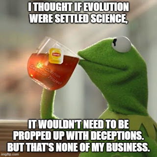 Kermit wonders why, if evolution were settled science, why the need for deception.