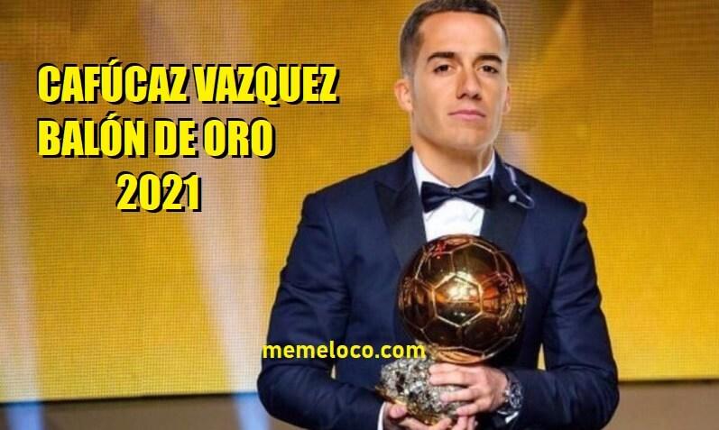Cafúcaz Vázquez Balón de Oro 2021 lucas vazquez meme