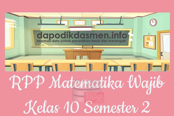 RPP Matematika Wajib Kelas 10 SMA MA Semester 2 Revisi Terbaru 2019-2020