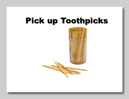 Pick up toothpicks before your dog does