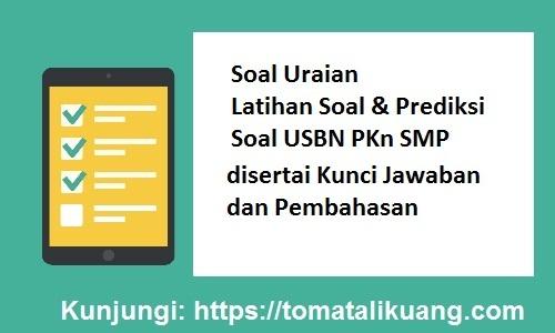 Prediksi Soal USBN PKn SMP 2019 (Soal Uraian disertai Kunci Jawaban Pembahasan), tomatalikuang.com