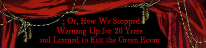 Or, How We Stopped Warming Up for 20 Years and Learned to Exit the Green Room header banner