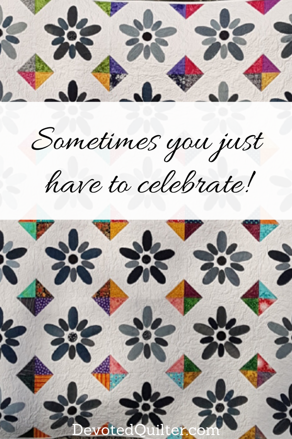 Sometimes you just have to celebrate | DevotedQuilter.com