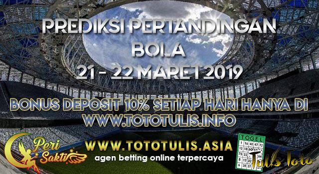 PREDIKSI PERTANDINGAN BOLA TANGGAL 21 – 22 MARET 2019