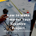 How to Make Time for Your Creative Project -- So It Isn't Stuck on the Backburner