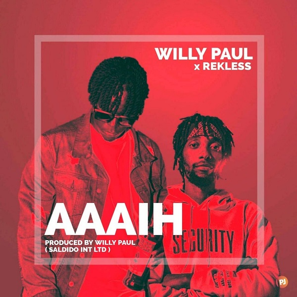 AUDIO | Willy Paul Ft Rekless – Aaaih | Download New song