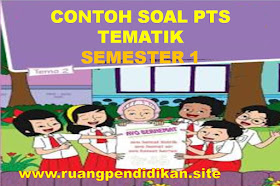 Soal Dan Jawaban PTS Tematik Kelas 4 SD/MI Semester 1 Kurikulum 2013 Tahun Ajaran 2021-2022