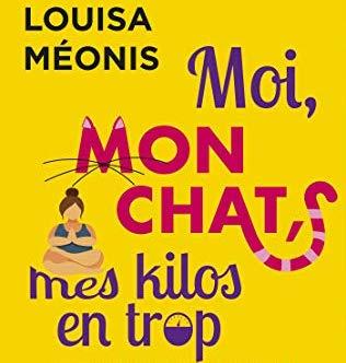 Moi, mon chat, mes kilos en trop (et les exploits sexuels de mon voisin), Louisa Méonis