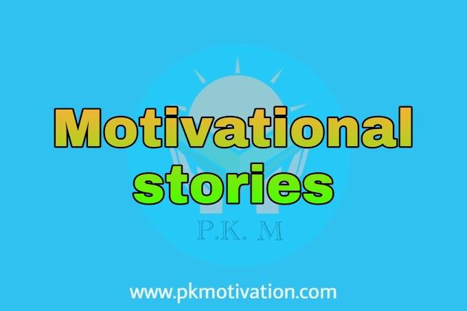 Motivational stories. By pk motivation.