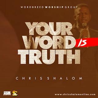 LYRICS: Chris Shalom - Your Word Is Truth Lyrics