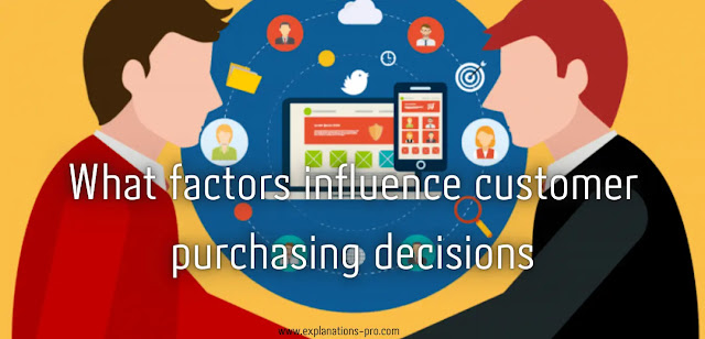 What factors influence customer purchasing decisions?