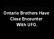 Ontario Brothers Have Close Encounter With UFO.