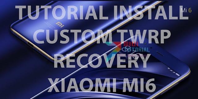 Sudah Punya Xiaomi Mi6 tapi Belum Pasang Custom TWRP Recovery? Cicilannya Belum Lunas Ya?! Ikuti Tutorial Cara Installnya di Miuitutorial.com