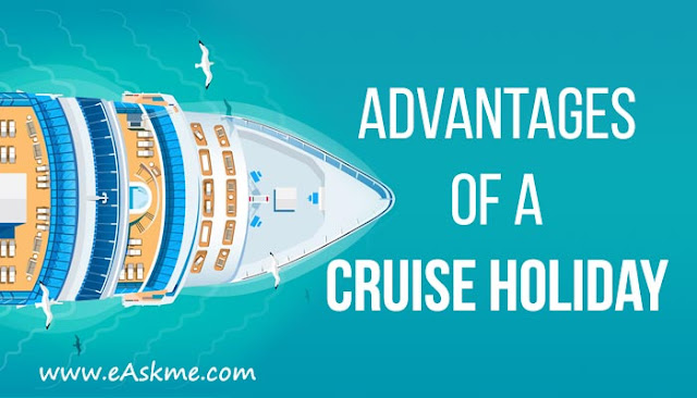 5 Astonishing Advantages Of A Cruise Holiday: eAskme