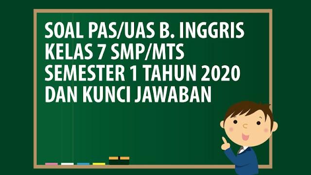 Soal PAS/UAS Bahasa Inggris Kelas 7 SMP/MTS Semester 1 Tahun 2020