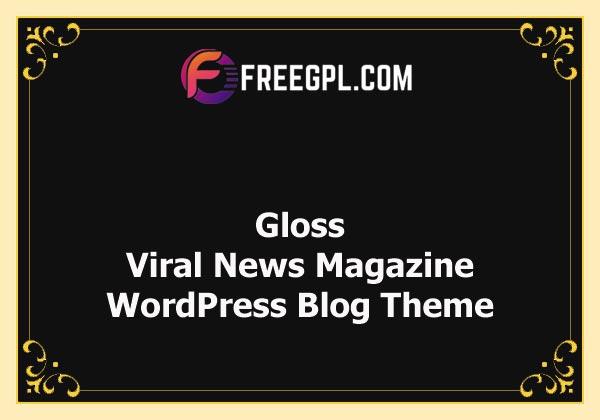 Gloss | Viral News Magazine WordPress Blog Theme + Shop Nulled Download Free