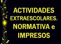 ACTIVIDADES EXTRAESCOLARES. NORMATIVA e IMPRESOS...