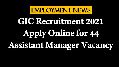 GIC Recruitment 2021: Apply Online for 44 Assistant Manager Vacancy