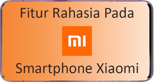 10 Fitur Rahasia Xiaomi Yang Jarang Diketahui Orang