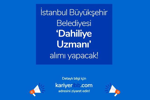İstanbul Büyükşehir Belediyesi dahiliye uzmanı alımı yapacak. Dahiliye uzmanlarında aranan nitelikler neler? İBB iş ilanları kariyeribb.com'da!