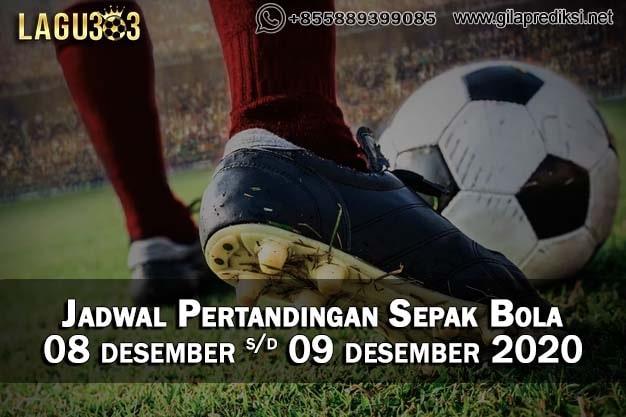 Jadwal Pertandingan Sepak Bola  08 - 09 Desember 2020