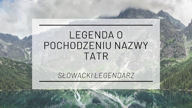 Legenda o pochodzeniu nazwy Tatry [Słowacki legendarz]