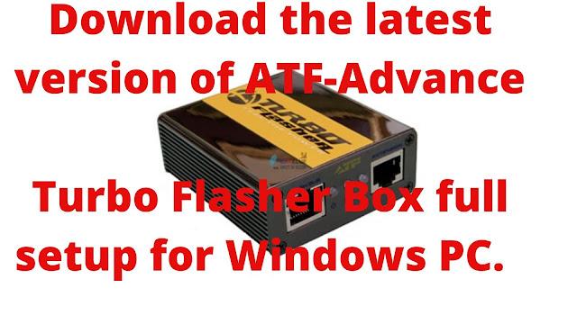 Download ATF-Advance Turbo Flasher Box Latest Setup 2020