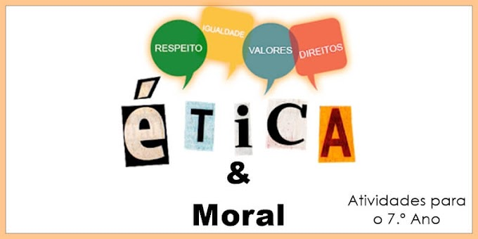 A cidadania enfocando os valores morais e éticos - Atividades de Língua Portuguesa para o 7.º A