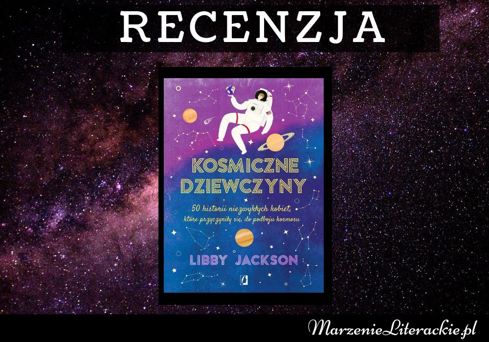 Libby Jackson - Kosmiczne dziewczyny | Podbój kosmosu, czyli podbój wielkich marzeń. Oto nadchodzą kosmiczne dziewczyny!