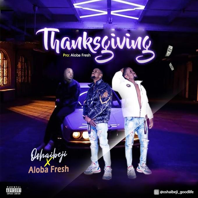 Oshaibeji - Thanksgiving Ft. Aloba Fresh