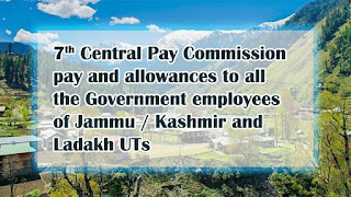 7th Central Pay Commission pay and allowances to all the Government employees of Jammu / Kashmir and Ladakh UTs