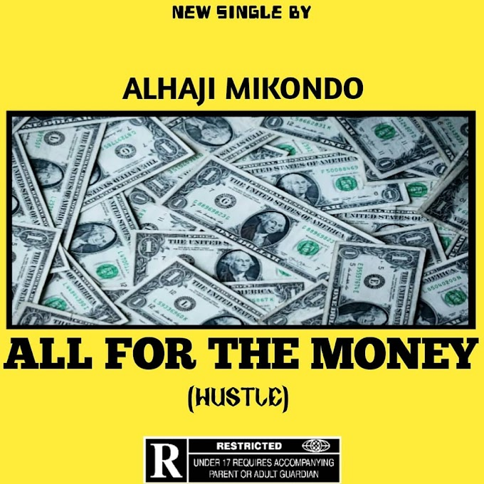 DOWNLOAD MP3: Alhaji Mikondo - All For The Money (Hustle)