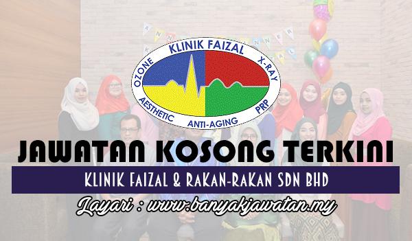 Jawatan Kosong 2017 di Klinik Faizal & Rakan-Rakan Sdn Bhd www.banyakjawatan.my