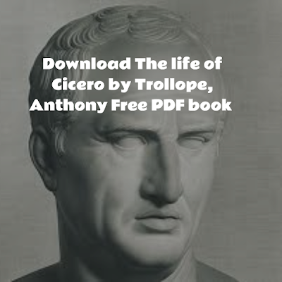 The life of Cicero by Trollope, Anthony Free PDF book 1880