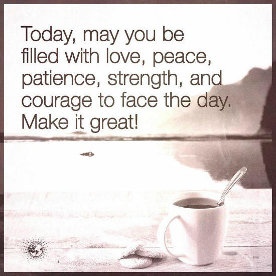 Today May You Be Filled With Love Peace And Courage To Face This