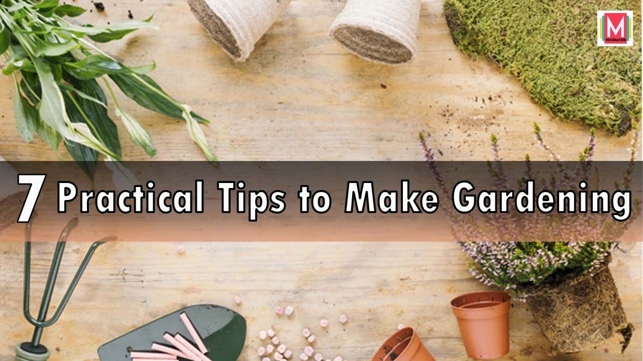 7 Practical Tips to Make Gardening Easier