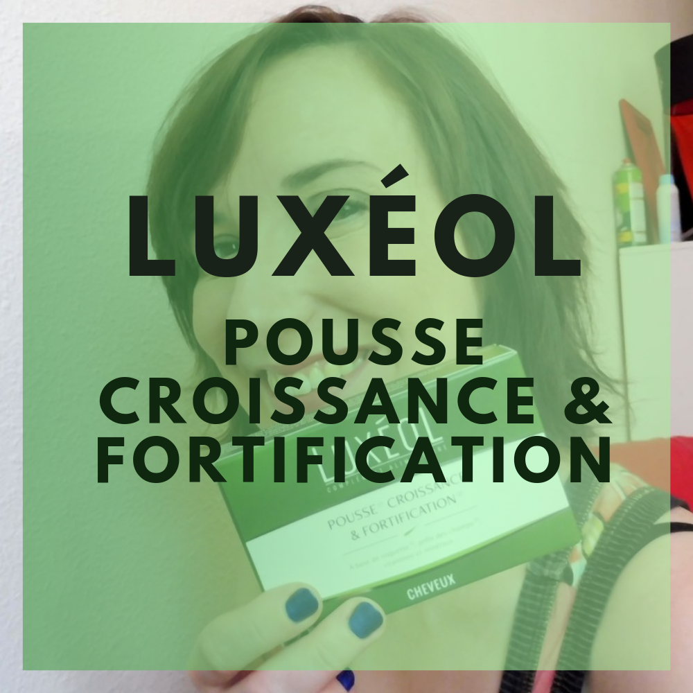 Luxéol - Pousse Croissance & Fortification + code promo - Par Lili LaRochelle à Bordeaux