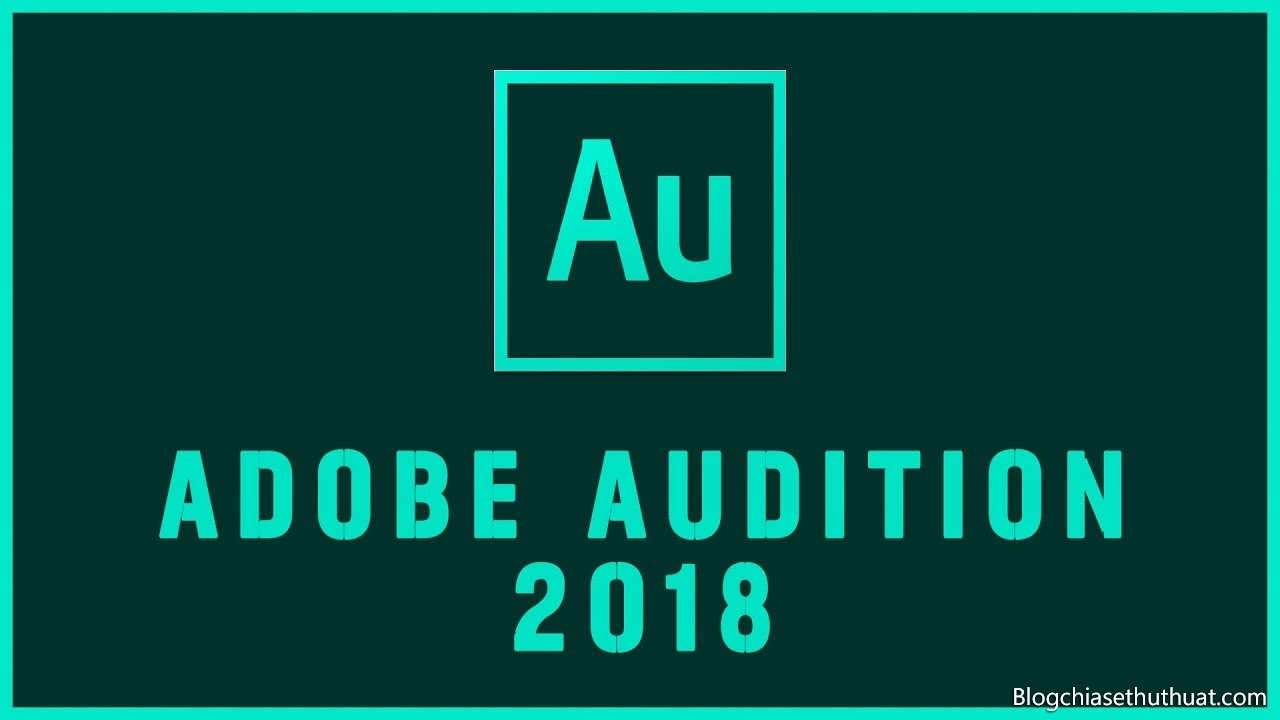 Download Adobe Audition CC 2018 - Xử lý âm thanh chuyên nghiệp nhất