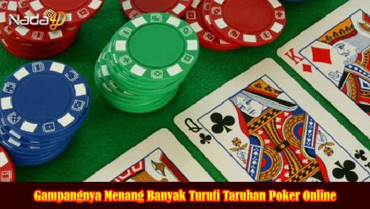 Gampangnya Menang Banyak Turuti Taruhan Poker Online