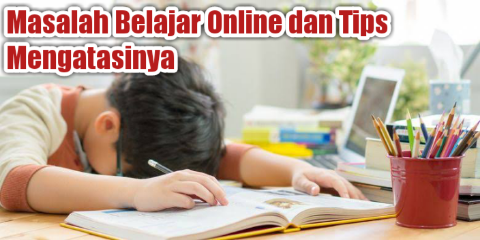 Masalah Belajar Online dan Tips Mengatasinya