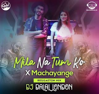 Mila Na Tum Ko X Machayange (Reggaeton Remix) DJ Dalal London