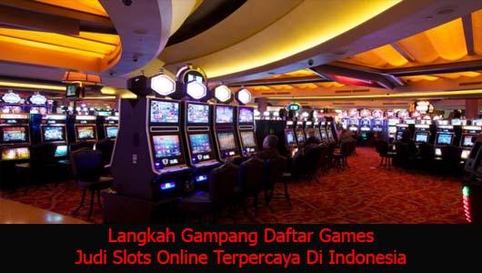 Langkah Gampang Daftar Games Judi Slots Online Terpercaya Di Indonesia