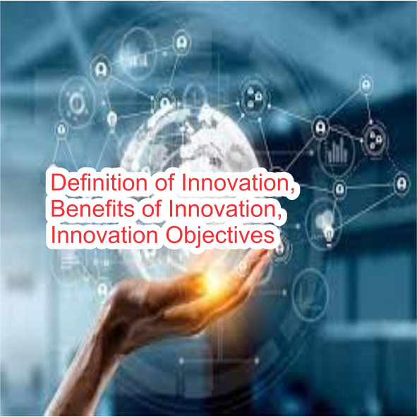 Definition of innovation its objectives, functions and benefits