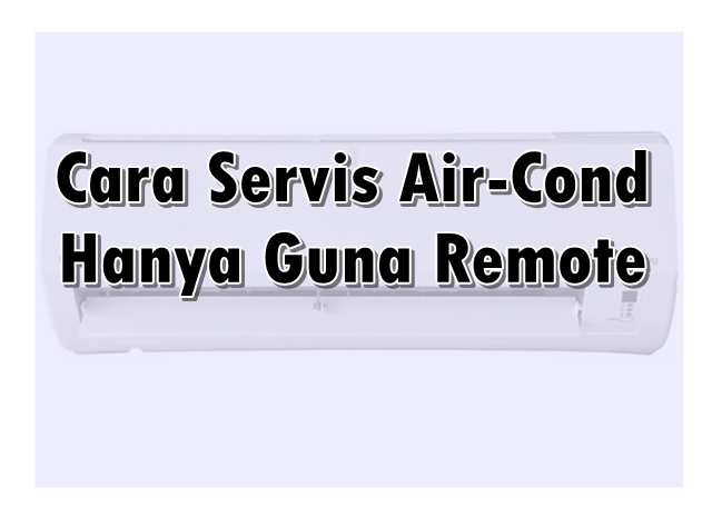 Cara Servis Air-Cond Hanya Guna Remote