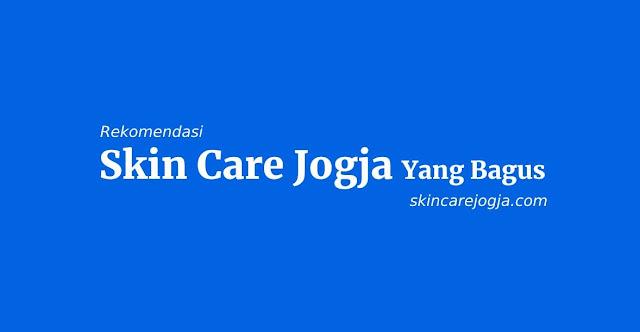 Skin Care Jogja Yang Bagus dan Terbaik