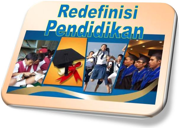 Redefinisi Makna Pendidikan