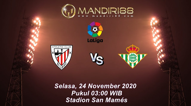 Prediksi Athletic Bilbao Vs Real Betis, Selasa 24 November 2020 Pukul 03.00 WIB