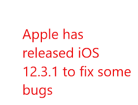 Apple has released iOS 12.3.1 to fix some bugs