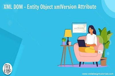XML DOM - Entity Object xmlVersion Attribute
