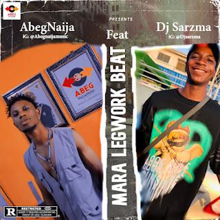 FREE BEAT: AbegNaija Ft Dj Sarzma - Mara Legwork Beat